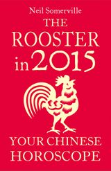 The Rooster in 2015: Your Chinese Horoscope