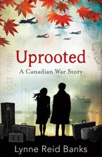 Uprooted - A Canadian War Story Paperback  by Lynne Reid Banks
