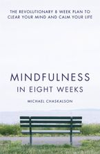 Mindfulness in Eight Weeks: The revolutionary 8 week plan to clear your mind and calm your life Paperback  by Michael Chaskalson