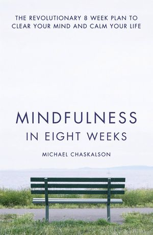 Mindfulness in Eight Weeks: The revolutionary 8 week plan to clear your mind and calm your life book image