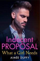 What a Girl Needs (Indecent Proposals, Book 2)