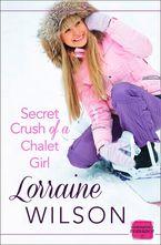 Secret Crush of a Chalet Girl: (A Novella) (Ski Season, Book 4) Paperback  by Lorraine Wilson