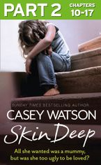 Skin Deep: Part 2 of 3: All she wanted was a mummy, but was she too ugly to be loved? eBook DGO by Casey Watson