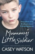 Mummy's Little Soldier: A troubled child. An absent mum. A shocking secret. eBook  by Casey Watson