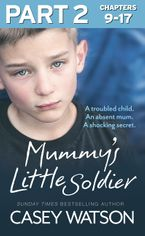 Mummy's Little Soldier: Part 2 of 3: A troubled child. An absent mum. A shocking secret. eBook DGO by Casey Watson