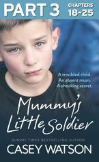 Mummy's Little Soldier: Part 3 of 3: A troubled child. An absent mum. A shocking secret. eBook DGO by Casey Watson