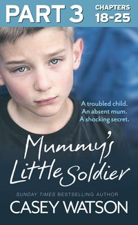 mummys-little-soldier-part-3-of-3-a-troubled-child-an-absent-mum-a-shocking-secret