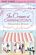 Ice Creams at Carrington's: Part Three, Chapters 16–22 of 26 eBook DGO by Alexandra Brown