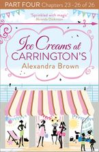 Ice Creams at Carrington's: Part Four, Chapters 23–26 of 26 eBook DGO by Alexandra Brown