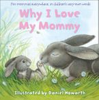 Why I Love My Mommy Board book  by Daniel Howarth