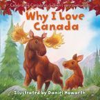 Why I Love Canada: Celebrating Canada, in children's very own words Board book  by Daniel Howarth