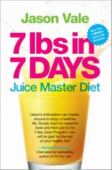 7 Lbs in 7 Days: The Juice Master Diet
