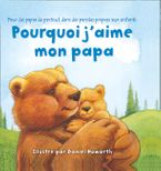 Why I Love My Daddy French Edition Board book  by Daniel Howarth