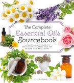 the-complete-essential-oils-sourcebook-a-practical-approach-to-the-use-of-essential-oils-for-health-and-well-being
