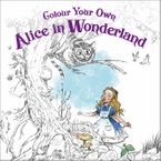Colour Your Own Alice in Wonderland Paperback  by Laura Tolton