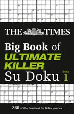The Times Big Book of Ultimate Killer Su Doku: 360 of the deadliest Su Doku puzzles (The Times Su Doku) Paperback  by The Times Mind Games