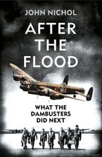 After the Flood: What the Dambusters Did Next Hardcover  by John Nichol