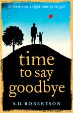Time to Say Goodbye: a heart-rending novel about a father's love for his daughter Paperback  by S.D. Robertson