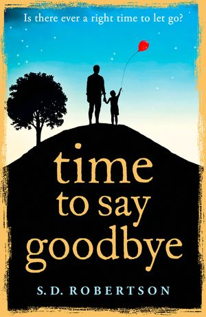 Time to Say Goodbye: a heart-rending novel about a father's love for his daughter book image