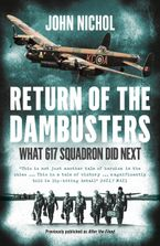 Return of the Dambusters: What 617 Squadron Did Next Paperback  by John Nichol