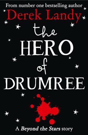 The Hero of Drumree: Beyond the Stars - Derek Landy