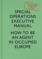 SOE Manual: How to be an Agent in Occupied Europe Hardcover  by Special Operations Executive