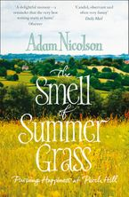 Adam Nicolson - Smell of Summer Grass: Pursuing Happiness at Perch Hill