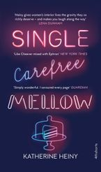Single, Carefree, Mellow Paperback  by Katherine Heiny