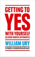 Getting to Yes With Yourself: And Other Worthy Opponents - William Ury