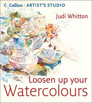 Loosen Up Your Watercolours (Collins Artist's Studio) book image