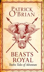 Beasts Royal: Twelve Tales of Adventure Hardcover  by Patrick O'Brian