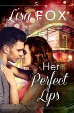 Her Perfect Lips: HarperImpulse Contemporary Romance (A Novella)
