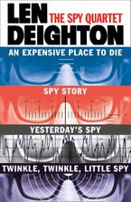 The Spy Quartet: An Expensive Place to Die, Spy Story, Yesterday's Spy, Twinkle Twinkle Little Spy eBook DGO by Len Deighton