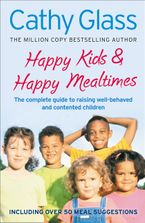 Happy Kids & Happy Mealtimes: The complete guide to raising contented children eBook  by Cathy Glass