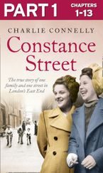Constance Street: Part 1 of 3: The true story of one family and one street in London's East End eBook DGO by Charlie Connelly