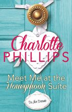 Meet Me at the Honeymoon Suite: HarperImpulse Contemporary Fiction (A Novella) (Do Not Disturb, Book 5) Paperback  by Charlotte Phillips