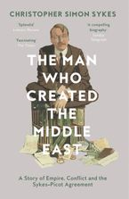 The Man Who Created the Middle East: A Story of Empire, Conflict and the Sykes-Picot Agreement Paperback  by Christopher Simon Sykes