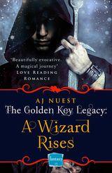 A Wizard Rises: HarperImpulse Fantasy Romance (A Serial Novella) (The Golden Key Legacy, Book 3)