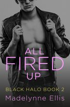 All Fired Up (Black Halo, Book 2) - Madelynne Ellis