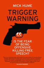 Trigger Warning: Is the Fear of Being Offensive Killing Free Speech? Paperback  by Mick Hume