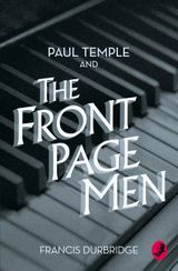 Paul Temple and the Front Page Men (A Paul Temple Mystery)