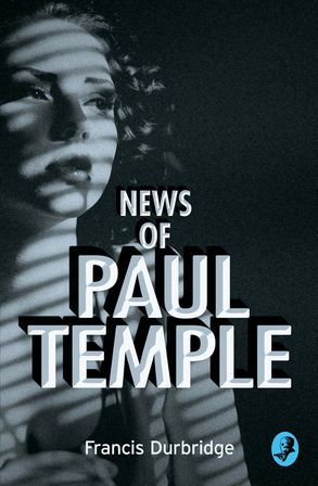 Cover image - News of Paul Temple (A Paul Temple Mystery)