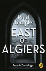 Paul Temple: East of Algiers (A Paul Temple Mystery)