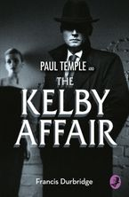 Paul Temple and the Kelby Affair (A Paul Temple Mystery) Paperback  by Francis Durbridge