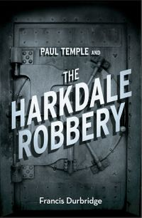 paul-temple-and-the-harkdale-robbery-a-paul-temple-mystery