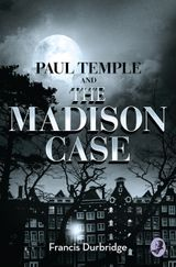 Paul Temple and the Madison Case (A Paul Temple Mystery)
