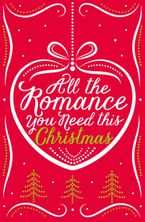 All the Romance You Need This Christmas: 5-Book Festive Collection eBook DGO by Lynn Marie Hulsman