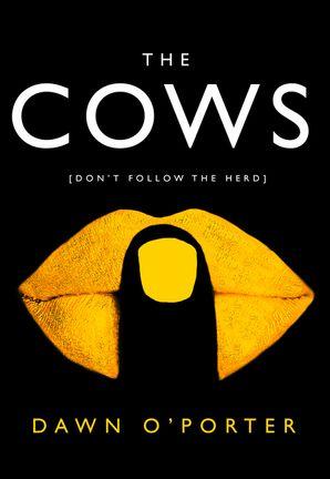 The Cows - Dawn O'Porter