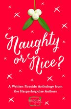 Naughty or Nice?: A Written Fireside Christmas Anthology from the Authors of HarperImpulse (A Free Sampler) - Lori Connelly