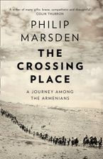 The Crossing Place: A Journey among the Armenians Paperback  by Philip Marsden